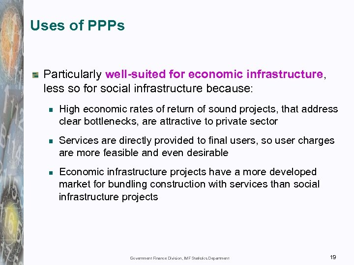 Uses of PPPs Particularly well-suited for economic infrastructure, less so for social infrastructure because: