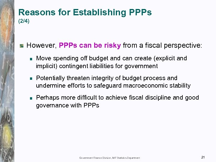 Reasons for Establishing PPPs (2/4) However, PPPs can be risky from a fiscal perspective: