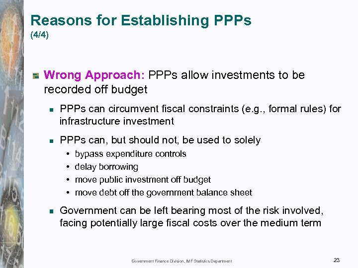 Reasons for Establishing PPPs (4/4) Wrong Approach: PPPs allow investments to be recorded off