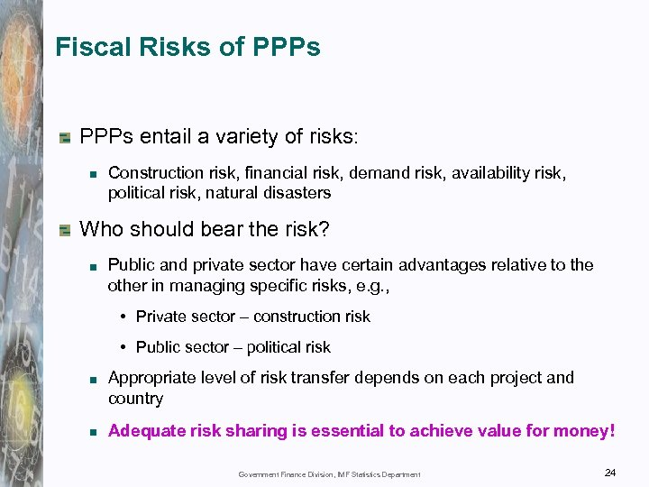 Fiscal Risks of PPPs entail a variety of risks: Construction risk, financial risk, demand