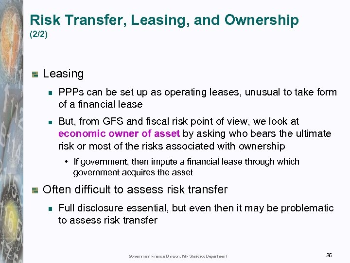 Risk Transfer, Leasing, and Ownership (2/2) Leasing PPPs can be set up as operating