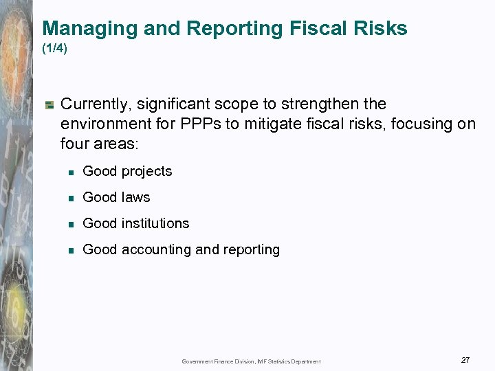 Managing and Reporting Fiscal Risks (1/4) Currently, significant scope to strengthen the environment for