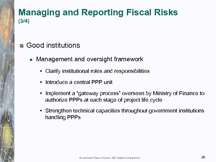Managing and Reporting Fiscal Risks (3/4) Good institutions Management and oversight framework • Clarify