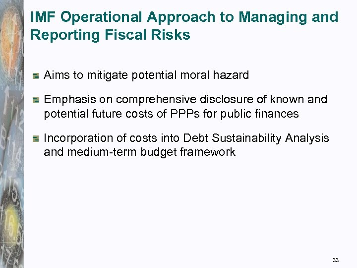 IMF Operational Approach to Managing and Reporting Fiscal Risks Aims to mitigate potential moral