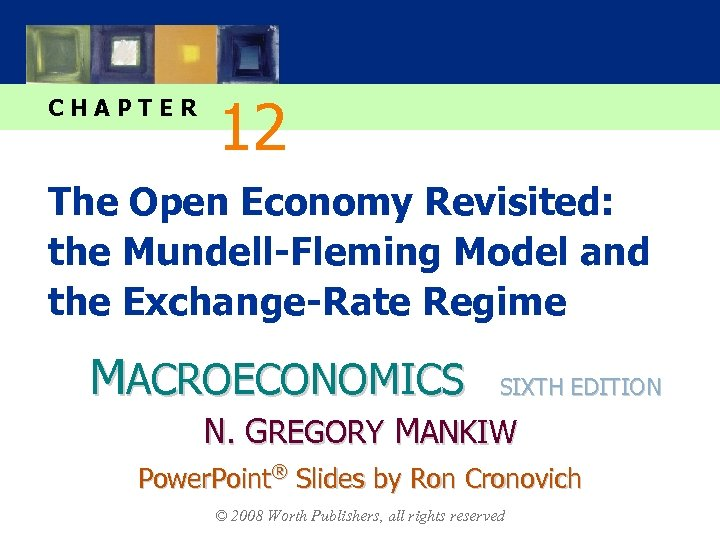 CHAPTER 12 The Open Economy Revisited: the Mundell-Fleming Model and the Exchange-Rate Regime MACROECONOMICS