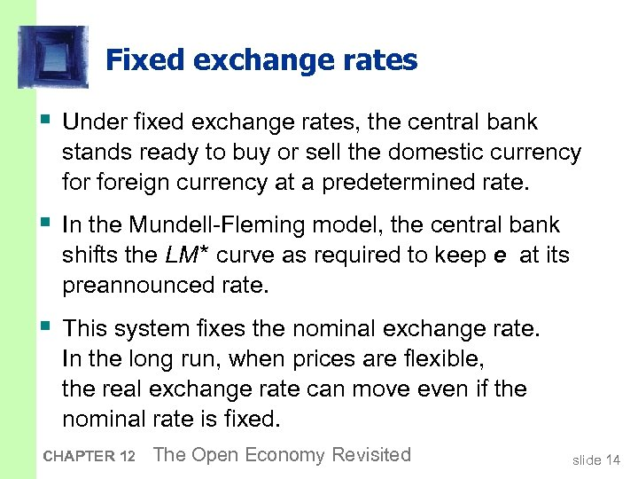 Fixed exchange rates § Under fixed exchange rates, the central bank stands ready to