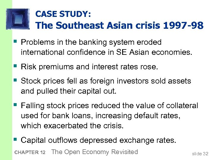 CASE STUDY: The Southeast Asian crisis 1997 -98 § Problems in the banking system