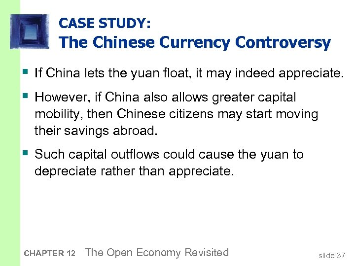 CASE STUDY: The Chinese Currency Controversy § If China lets the yuan float, it