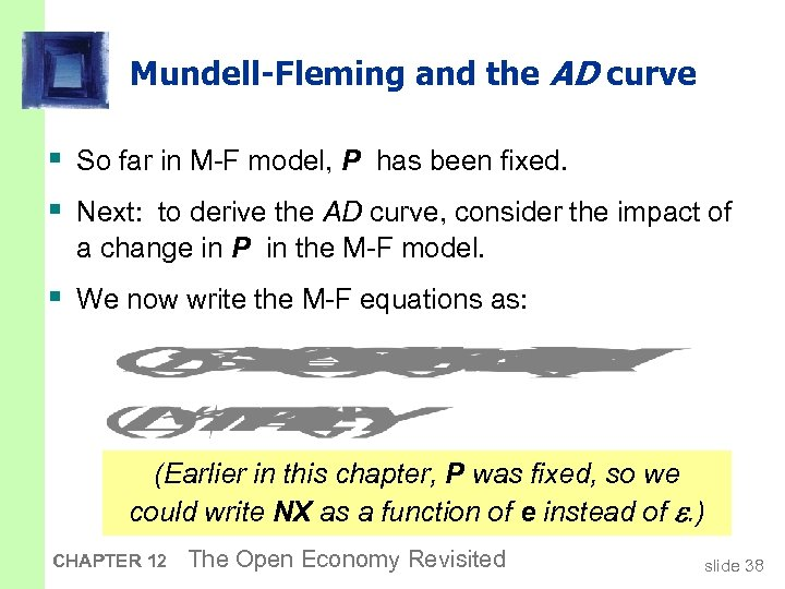Mundell-Fleming and the AD curve § So far in M-F model, P has been