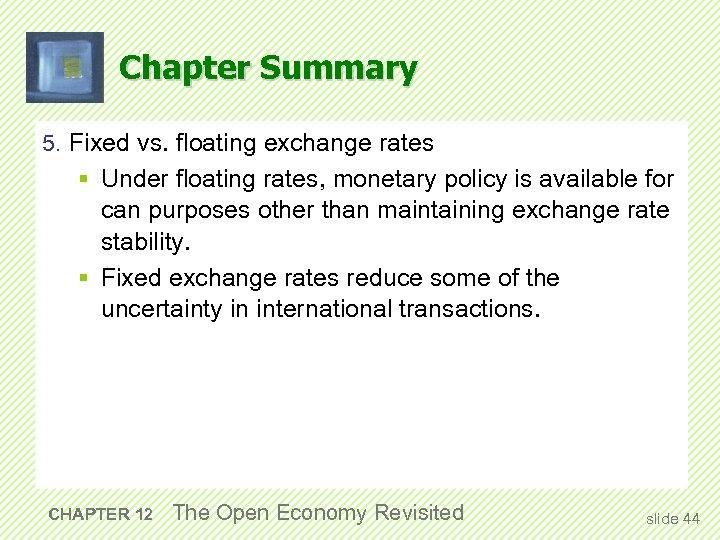 Chapter Summary 5. Fixed vs. floating exchange rates § Under floating rates, monetary policy