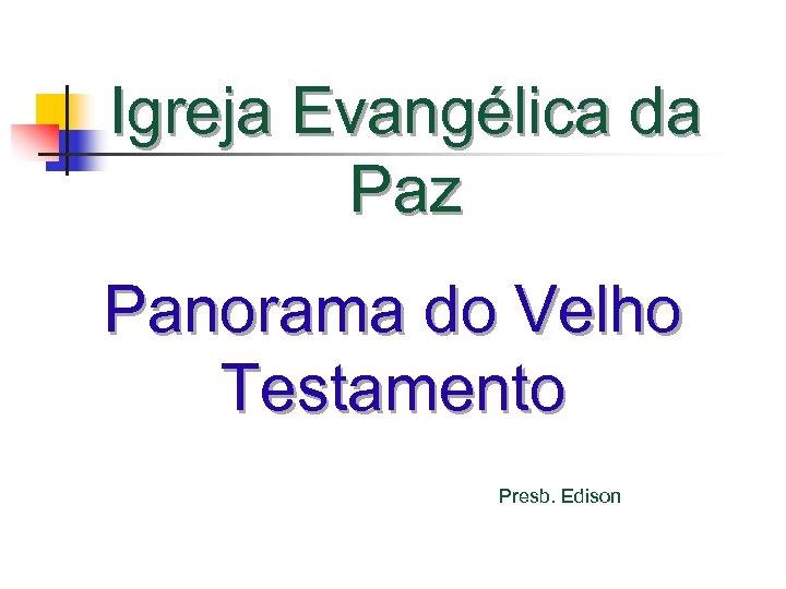 Igreja Evangélica da Paz Panorama do Velho Testamento Presb. Edison