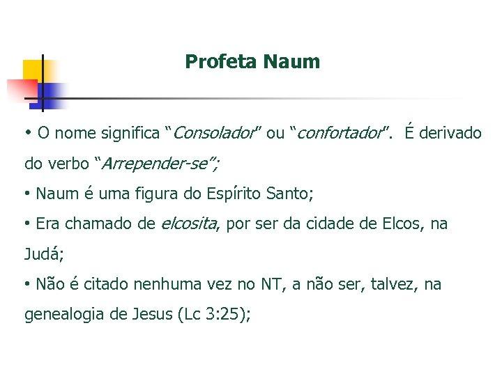 """Profeta Naum • O nome significa """"Consolador"""" ou """"confortador"""". É derivado do verbo """"Arrepender-se"""";"""