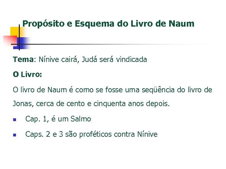 Propósito e Esquema do Livro de Naum Tema: Nínive cairá, Judá será vindicada O