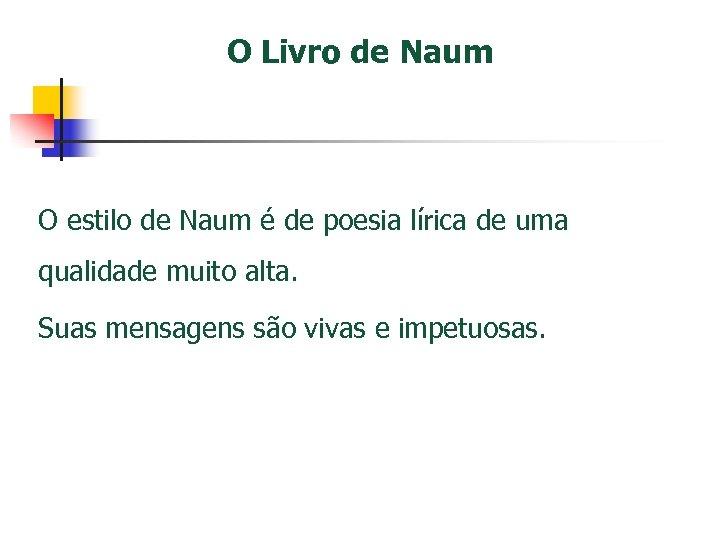 O Livro de Naum O estilo de Naum é de poesia lírica de uma
