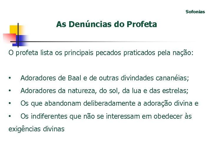 Sofonias As Denúncias do Profeta O profeta lista os principais pecados praticados pela nação: