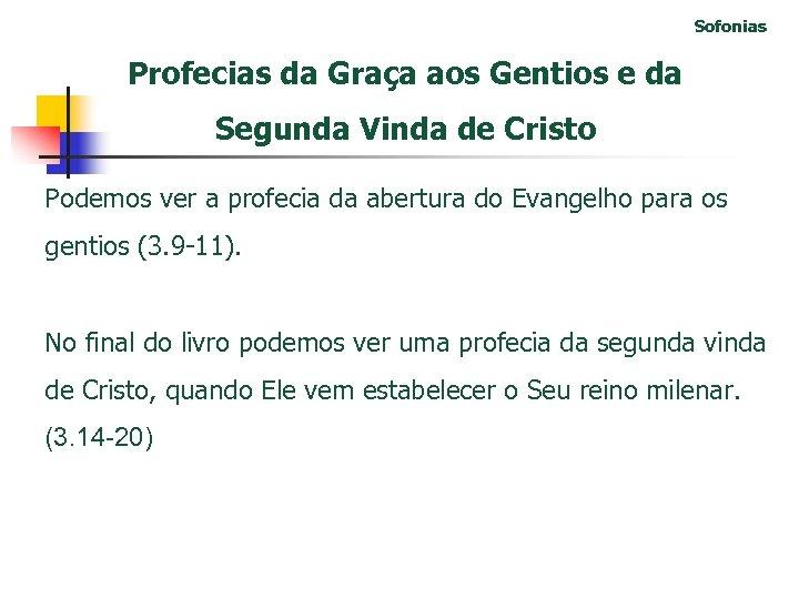 Sofonias Profecias da Graça aos Gentios e da Segunda Vinda de Cristo Podemos ver