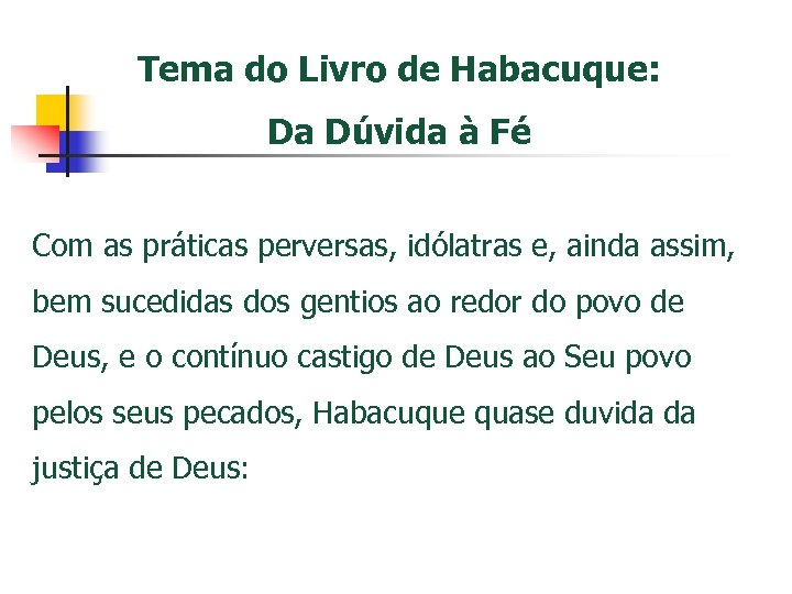 Tema do Livro de Habacuque: Da Dúvida à Fé Com as práticas perversas, idólatras