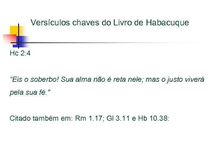 """Versículos chaves do Livro de Habacuque Hc 2: 4 """"Eis o soberbo! Sua alma"""
