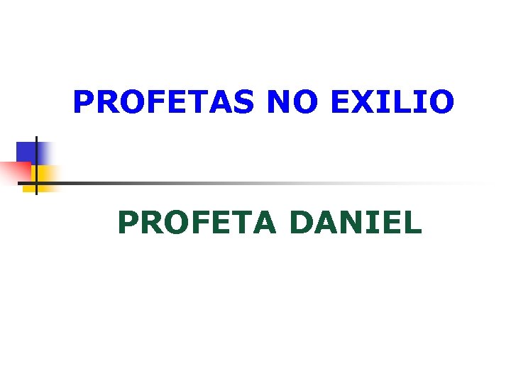 PROFETAS NO EXILIO PROFETA DANIEL