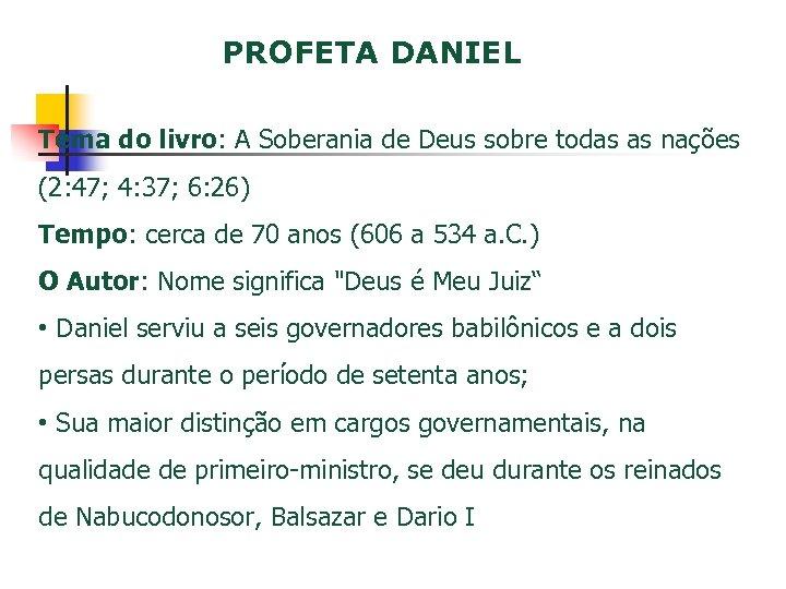 PROFETA DANIEL Tema do livro: A Soberania de Deus sobre todas as nações (2: