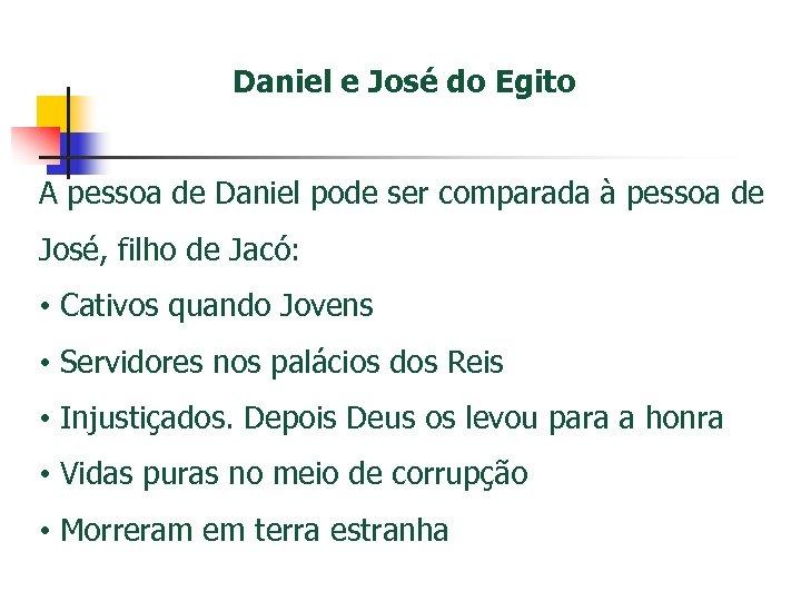 Daniel e José do Egito A pessoa de Daniel pode ser comparada à pessoa