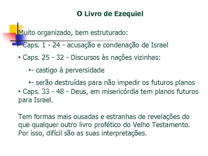 O Livro de Ezequiel Muito organizado, bem estruturado: • Caps. 1 - 24 -