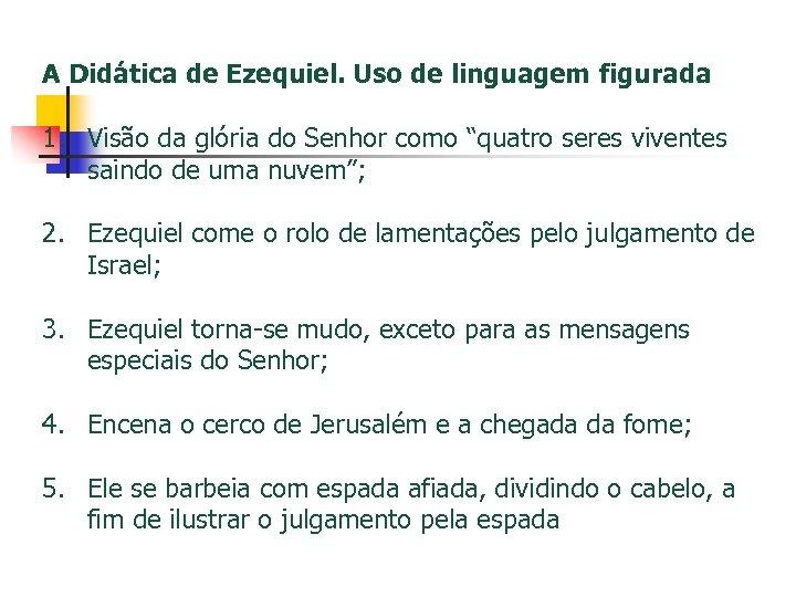 A Didática de Ezequiel. Uso de linguagem figurada 1. Visão da glória do Senhor