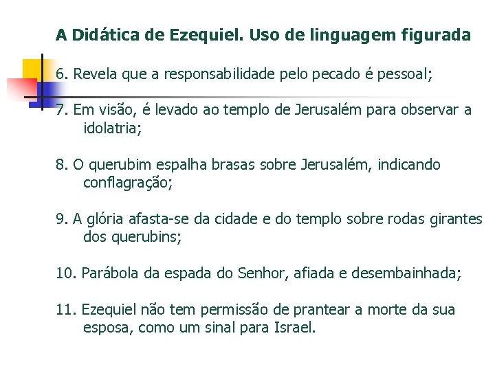 A Didática de Ezequiel. Uso de linguagem figurada 6. Revela que a responsabilidade pelo
