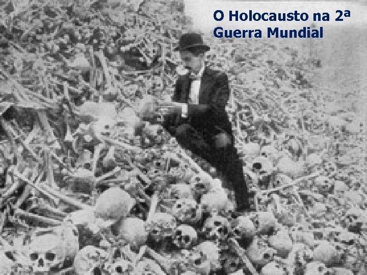 O Holocausto na 2ª Guerra Mundial