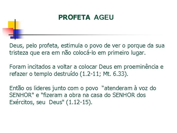 PROFETA AGEU Deus, pelo profeta, estimula o povo de ver o porque da sua