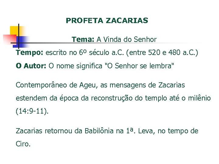 PROFETA ZACARIAS Tema: A Vinda do Senhor Tempo: escrito no 6º século a. C.