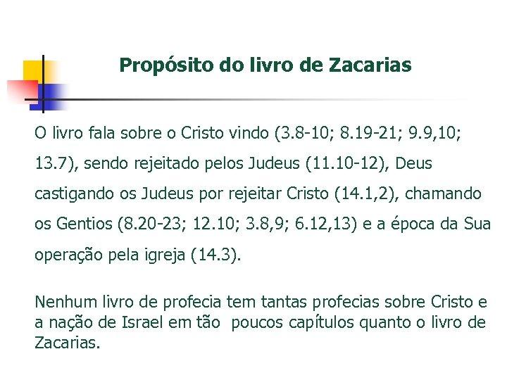 Propósito do livro de Zacarias O livro fala sobre o Cristo vindo (3. 8