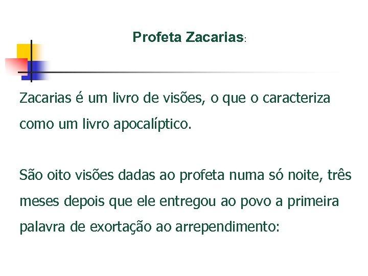 Profeta Zacarias: Zacarias é um livro de visões, o que o caracteriza como um