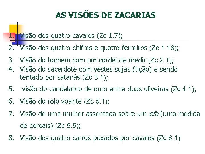 AS VISÕES DE ZACARIAS 1. Visão dos quatro cavalos (Zc 1. 7); 2. Visão