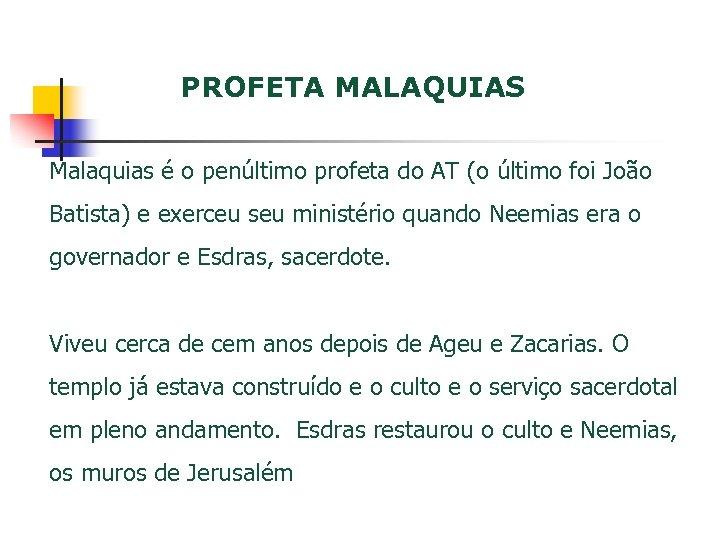 PROFETA MALAQUIAS Malaquias é o penúltimo profeta do AT (o último foi João Batista)