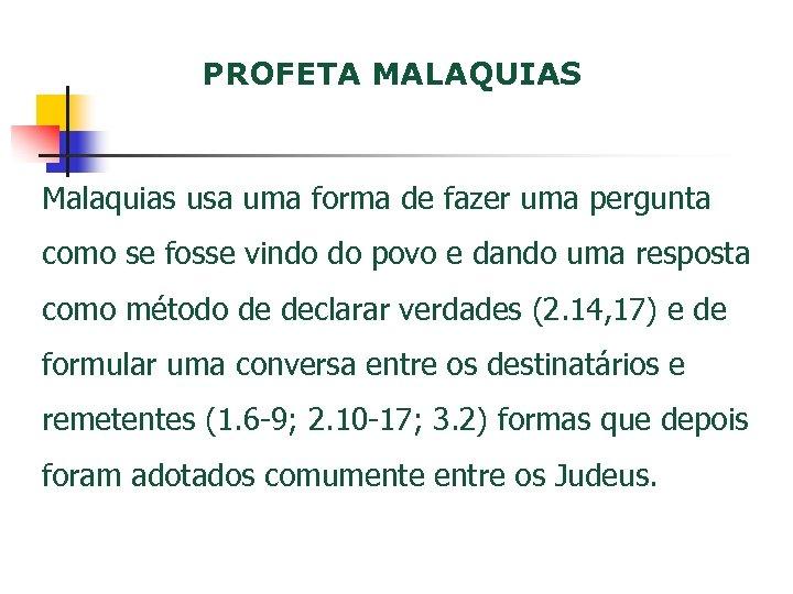 PROFETA MALAQUIAS Malaquias usa uma forma de fazer uma pergunta como se fosse vindo