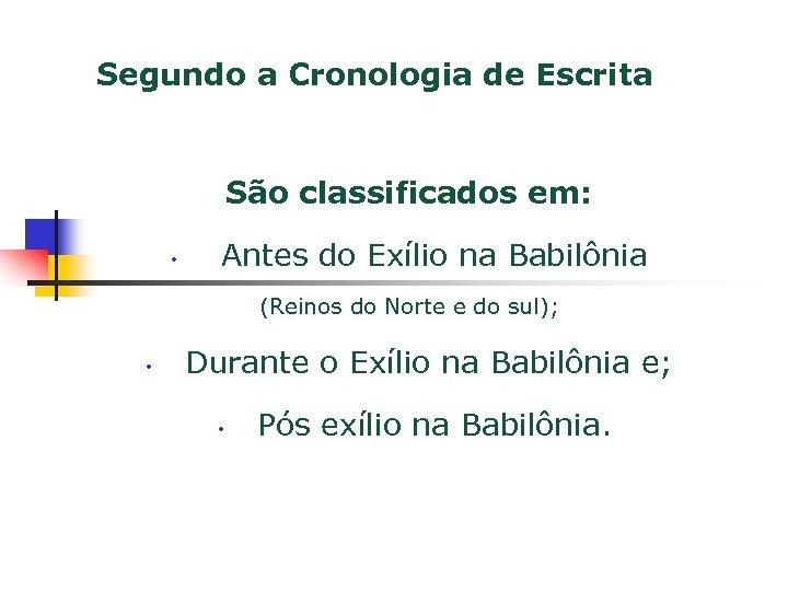 Segundo a Cronologia de Escrita São classificados em: • Antes do Exílio na Babilônia