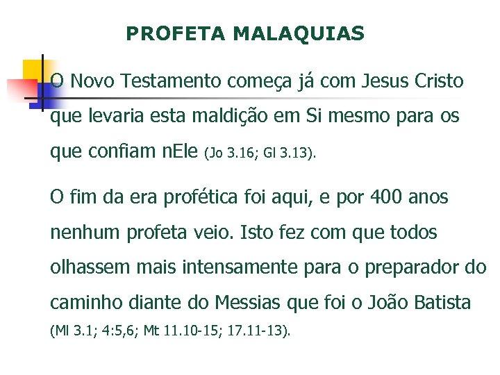 PROFETA MALAQUIAS O Novo Testamento começa já com Jesus Cristo que levaria esta maldição