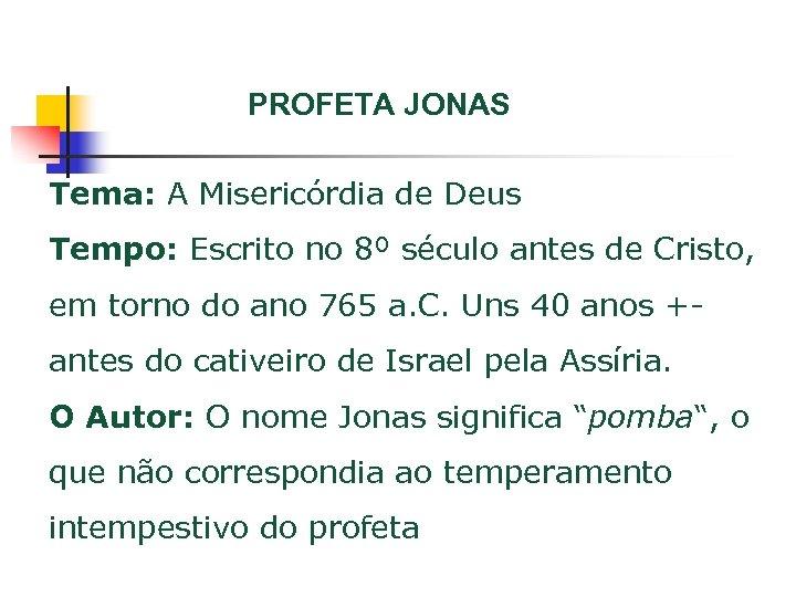 PROFETA JONAS Tema: A Misericórdia de Deus Tempo: Escrito no 8º século antes de