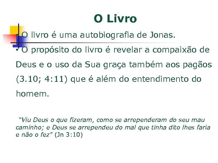 O Livro • O livro é uma autobiografia de Jonas. • O propósito do