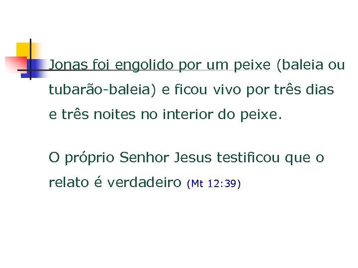 Jonas foi engolido por um peixe (baleia ou tubarão-baleia) e ficou vivo por três
