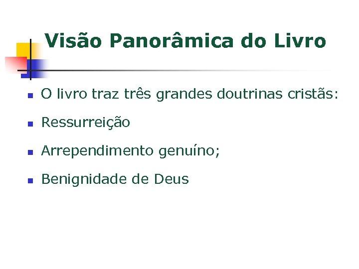 Visão Panorâmica do Livro n O livro traz três grandes doutrinas cristãs: n Ressurreição