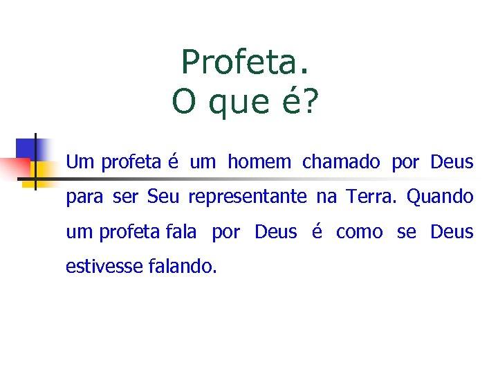 Profeta. O que é? Um profeta é um homem chamado por Deus para ser