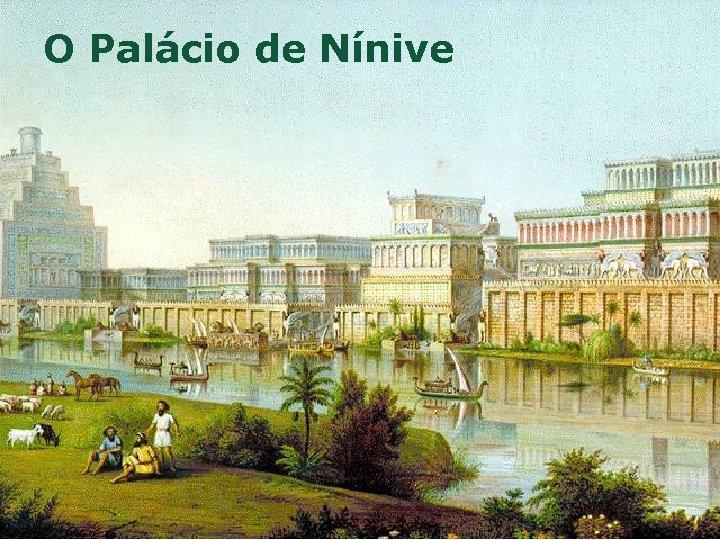 O Palácio de Nínive