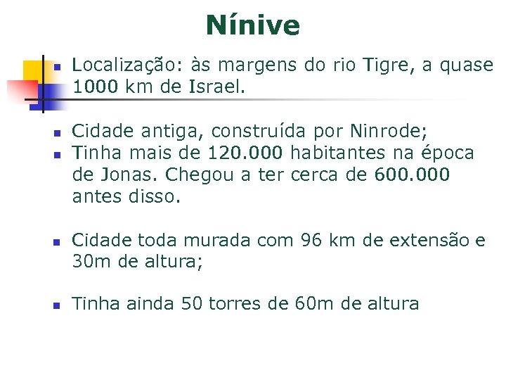 Nínive n n n Localização: às margens do rio Tigre, a quase 1000 km
