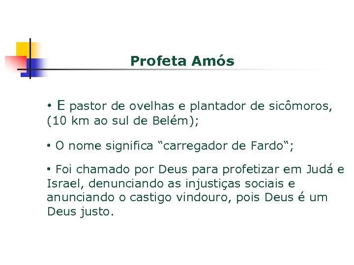 Profeta Amós • E pastor de ovelhas e plantador de sicômoros, (10 km ao