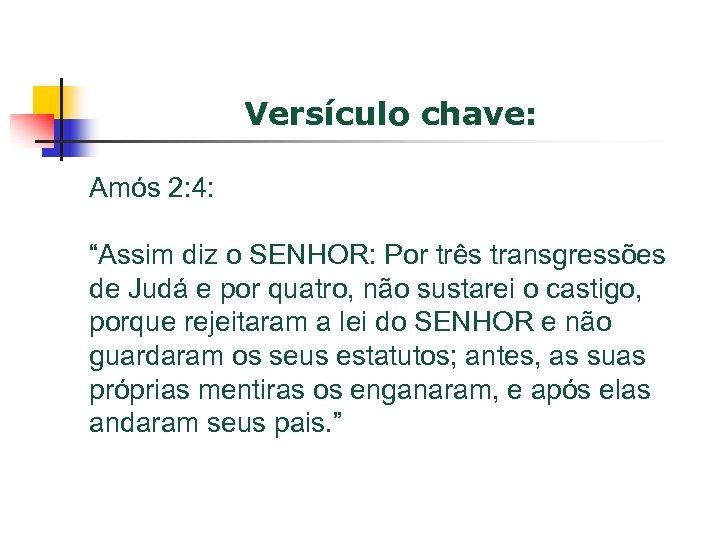 """Versículo chave: Amós 2: 4: """"Assim diz o SENHOR: Por três transgressões de Judá"""
