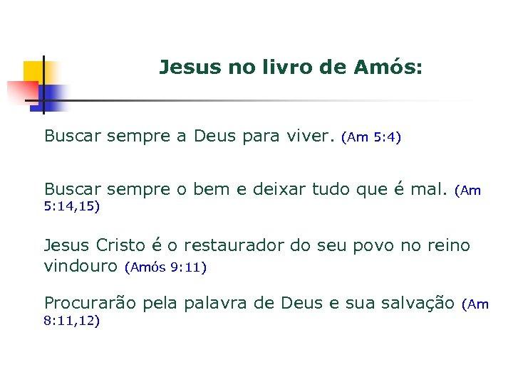 Jesus no livro de Amós: Buscar sempre a Deus para viver. (Am 5: 4)