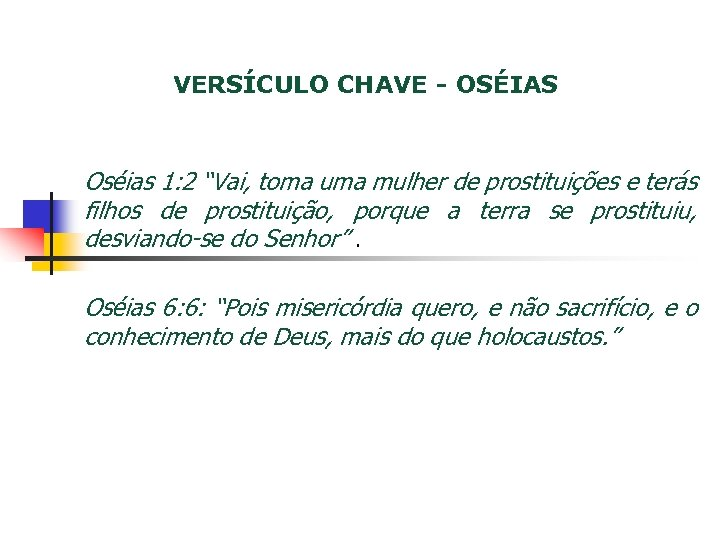 """VERSÍCULO CHAVE - OSÉIAS Oséias 1: 2 """"Vai, toma uma mulher de prostituições e"""