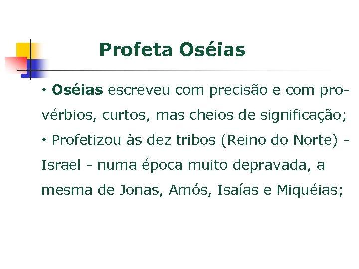 Profeta Oséias • Oséias escreveu com precisão e com provérbios, curtos, mas cheios de